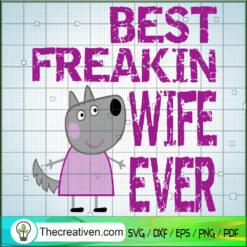 Best Freakin Wife Ever SVG, Peppa Pig SVG, Pig SVG, Family SVG