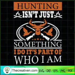 Hunting Isnt Just Something SVG, Hunting SVG, Quotes SVG