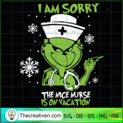 I Am Sorry The Nice Nurse Is On Vacation SVG, Grinch Christmas SVG, Happy Christmas SVG