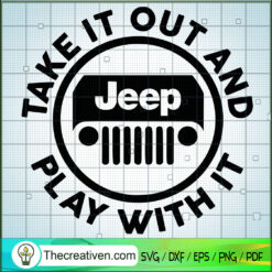 Take It Out And Play With It SVG, Jeep Car SVG, Jeep SVG