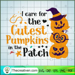 I Care For The Cutest Pumpkins In The Patch SVG, Pumpkin Halloween SVG, Halloween SVG