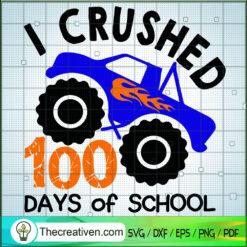 I Crushed 100 Days of School SVG, Boy 100 Days of School SVG, Boy Big Monster Truck SVG