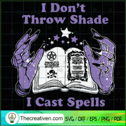 I Don't Throw Shade I Cast Spells SVG, Witches Book SVG, Halloween SVG
