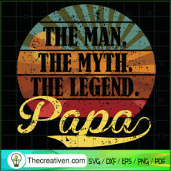 The Man The Myth The Legend Papa SVG, Daddy SVG, Father Day SVG