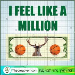I Feel Like a Million SVG, Bucks Finals Championship Basketball SVG, Money Cash SVG