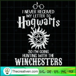 I Never Received My Letter To Hogwarts So I'm Going Hunting With The Winchesters SVG, Winchesters SVG, Harry Potter SVG