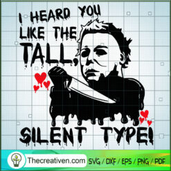 I Heard You Like The Tall Silent Type! SVG, Michael Myers SVG, Horror Characters SVG