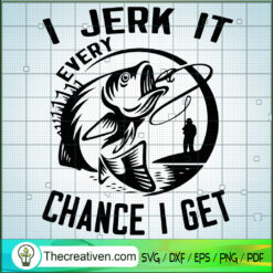 I Jerk It Every Chance I Get SVG, Fathers Day SVG, Fishing Dad SVG