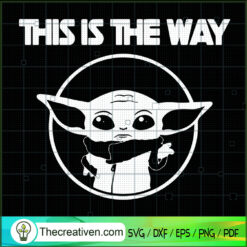 This Is The Way SVG, Baby Yoda SVG, Star Wars SVG