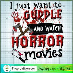 I Just Want To Cuddle and Watch Horror Movies SVG, Blood Quotes SVG, Horror SVG, Halloween SVG