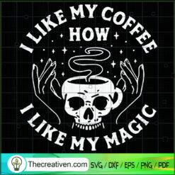 I Like My Coffee How I Like My Magic Skull SVG, Skull Coffee SVG, Halloween SVG