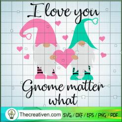 I Love You Gnome Matter What SVG, Gnomes SVG, Lover SVG