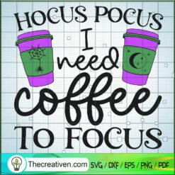 Hocus Pocus I Need Coffee To Focus SVG, Hocus Pocus SVG, Halloween SVG