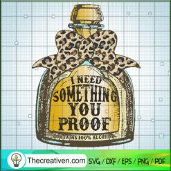 I Need Something You Proof SVG, Leopard Bow SVG, Wine Bottle SVG