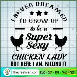 I Never Dreamed Id Grow Up Sexy Chicken Lady SVG, Chicken SVG, Quotes SVG