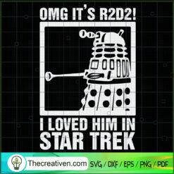OMG It's R2D2 I Loved Him In Star Trek SVG, Star Wars SVG, R2D2 Dalek SVG