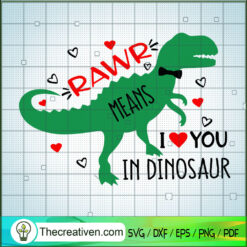 Rawr Means I Love You In Dinosaur SVG, Dinosaur SVG, Quotes SVG
