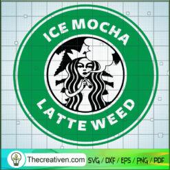 Ice Mocha Latte Weed SVG, Starbucks Smoke Weed SVG, Cannabis SVG