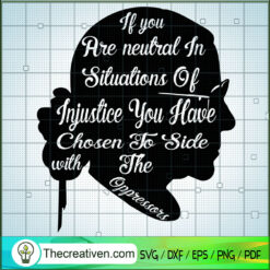 If You Are Neutral In Siluations Of Injustice You Have Chosen To Side With The Oppressors SVG, Ruth Bader Ginsburg SVG