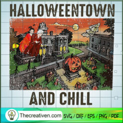 Halloweentown And Chill SVG, Scary SVG, Halloween SVG