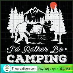 Id Rather Be Camping Bigfoot SVG, Camping SVG, Bigfoot SVG