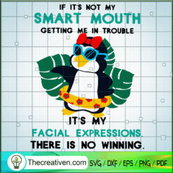 IF Its Not My Smart Mouth SVG, IF Its Not My Smart Mouth Getting Me In Trouble Its My Facial Expressions There Is No Winning SVG, Penguin Wears Glasses SVG