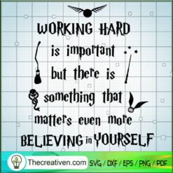 Working Hard Is Important But There Is Something That Matters Even More Believing In Yourself SVG, Quotes SVG
