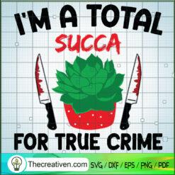 Im A Total Succa For True Crime SVG, Knife Blood SVG, Succa Halloween SVG