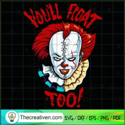 You'll Float Too! Half Pennywise SVG, Horror Characters SVG, Horror Halloween SVG