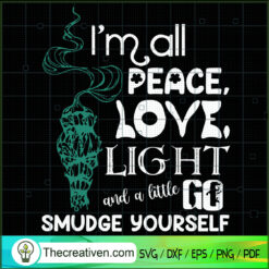 Im All Peace Love Light And A Little Go Smudge Yourself SVG, Palo Santo SVG, Hippie SVG