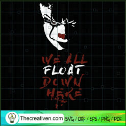 We All Float Down Here SVG, Pennywise SVG, Horror Movie SVG