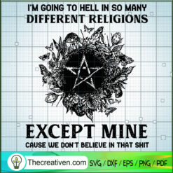 Im Going To Hell In So Many Differents Religions Except Mine Cause We Don't Belive In That Shit SVG, Quotes SVG