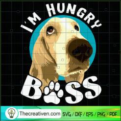 I'm Hungry Boss SVG, Dog SVG, Pet Lover SVG