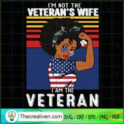 Im not The Veterans Wife I am The Veteran Vintage SVG, Africa American SVG, Black Girl SVG