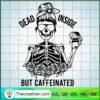 Dead Inside But Caffeinated 1 copy
