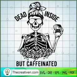 Dead Inside But Caffeinated Skeleton SVG, Halloween SVG, Messy Bun Skeleton SVG