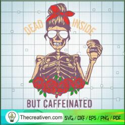 Dead Inside But Caffeinated Skeleton Color SVG, Halloween SVG, Messy Bun Skeleton SVG