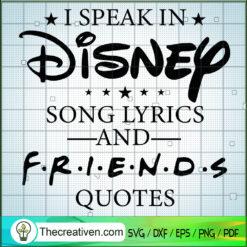 I Speak In Disney Song Lyrics And Friends Quotes SVG, Walt Disney SVG, Friends SVG