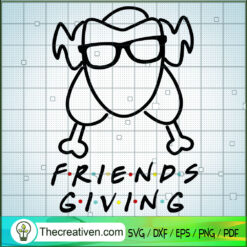 Friends Giving SVG, Thanks Giving SVG, Turkey SVG