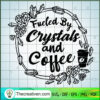 Fueled by Crystals and Coffee copy