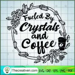 Fueled by Crystals and Coffee SVG, Coffee Time SVG, Crystals SVG