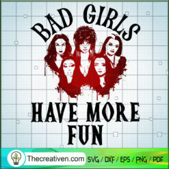 Bad Girls Have More Fun SVG, Bad Girls SVG, Halloween SVG