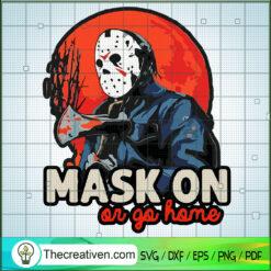 Mask On Or Go Home SVG, Jason Voorhees SVG, Horror Movie SVG, Halloween SVG