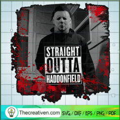 Straight Outta Haddonfield SVG, Michael Myers SVG, Horror Characters SVG